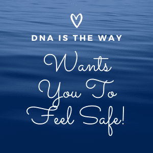 dna is the way wants you to feel safe