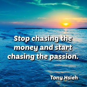 quote tony hsieh, stop chasing money