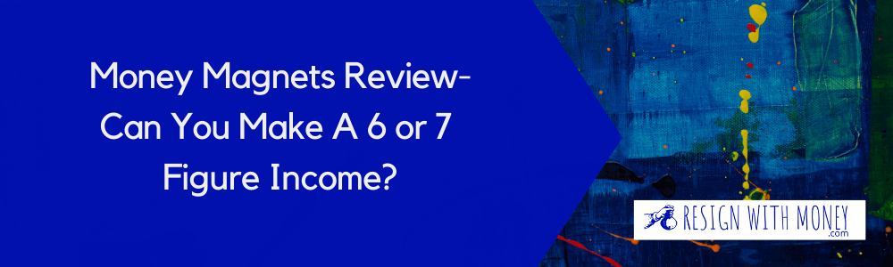Feature image Money Magnets Review-Can You Make A 6 or 7 Figure Income?