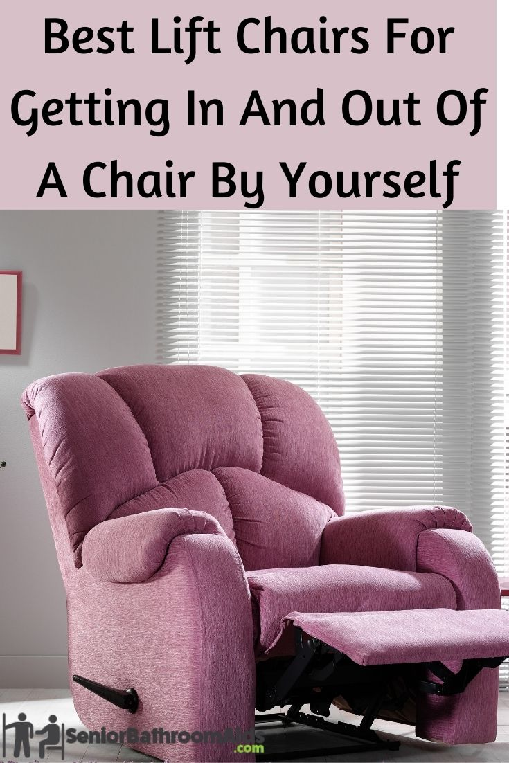 Best Lift Chairs For Getting In And Out Of A Chair By Yourself